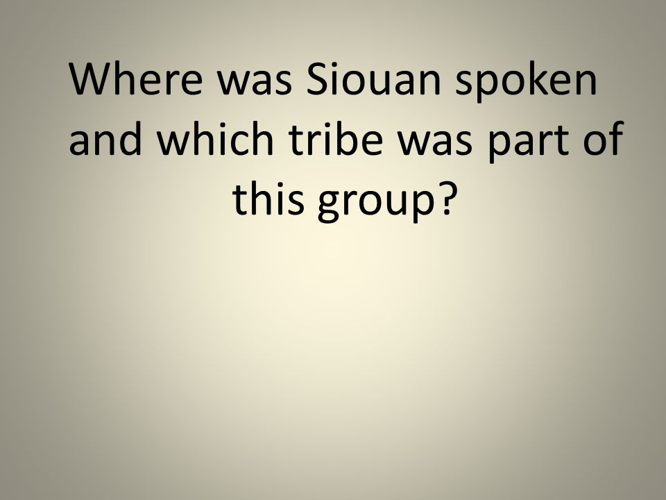 Where was Siouan spoken and which tribe was part of this group
