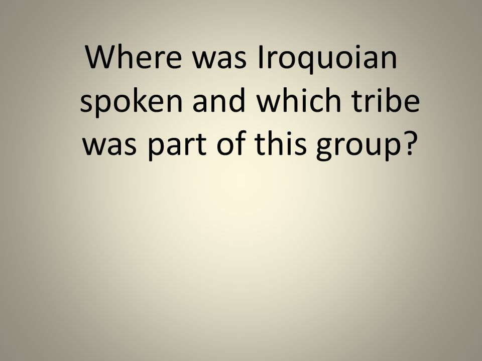 Where was Iroquoian spoken and which tribe was part of this group