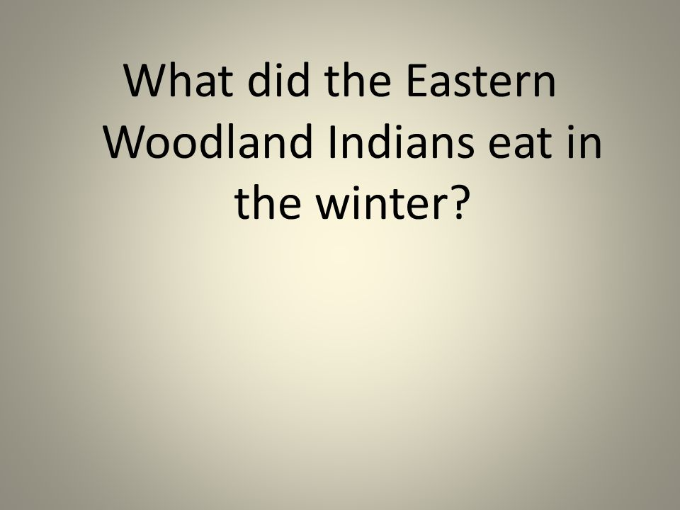 What did the Eastern Woodland Indians eat in the winter