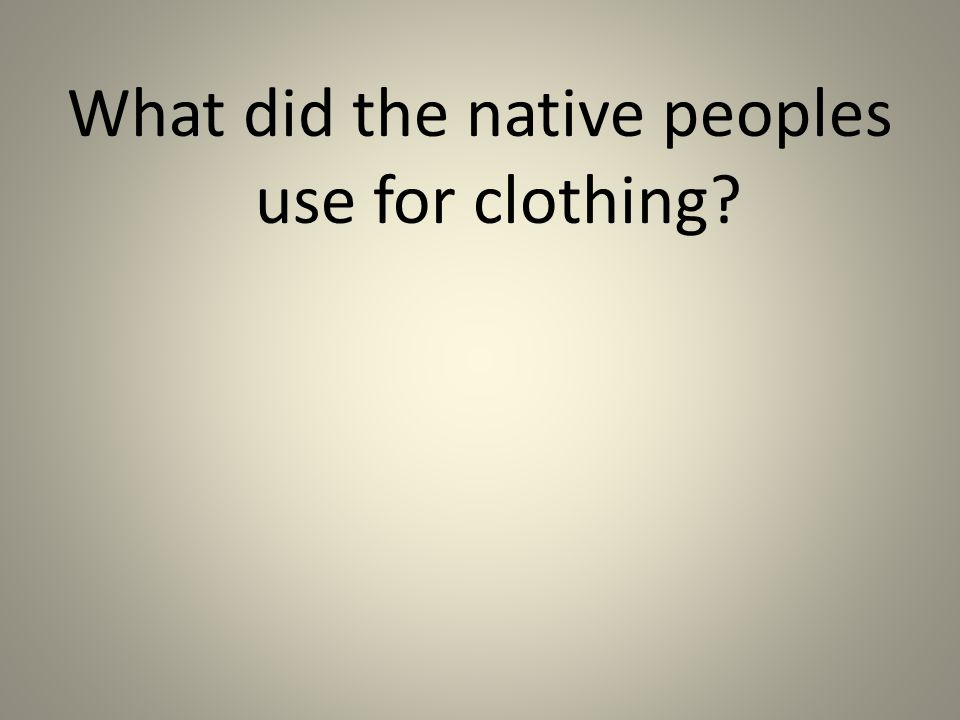 What did the native peoples use for clothing