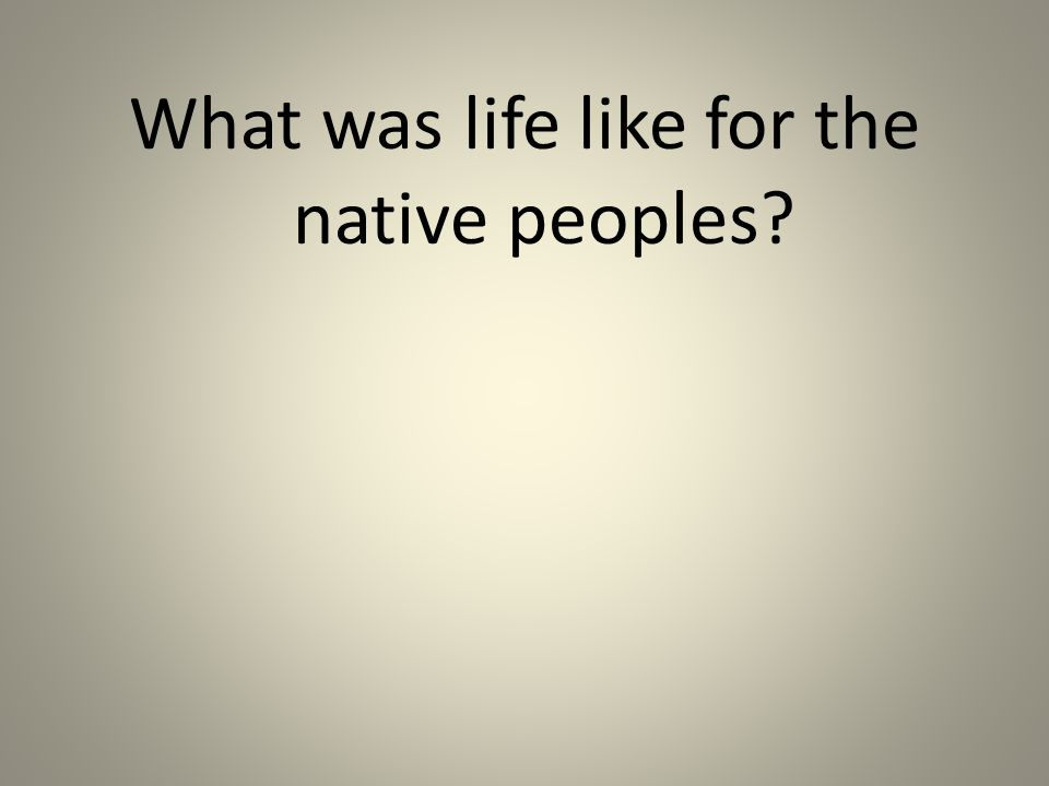What was life like for the native peoples