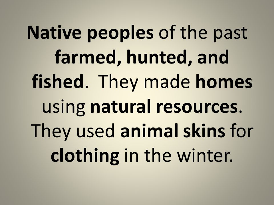 Native peoples of the past farmed, hunted, and fished