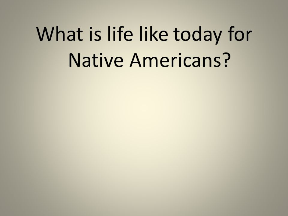 What is life like today for Native Americans