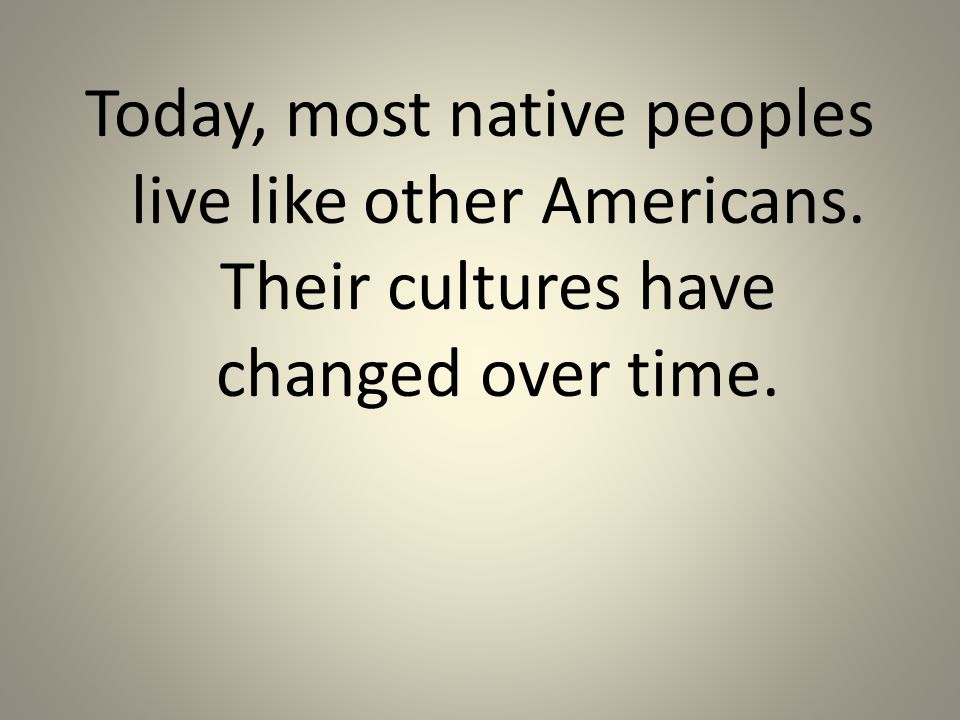 Today, most native peoples live like other Americans