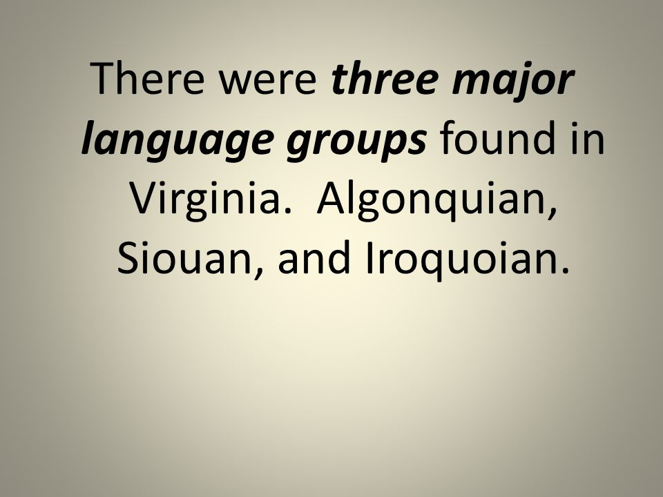There were three major language groups found in Virginia