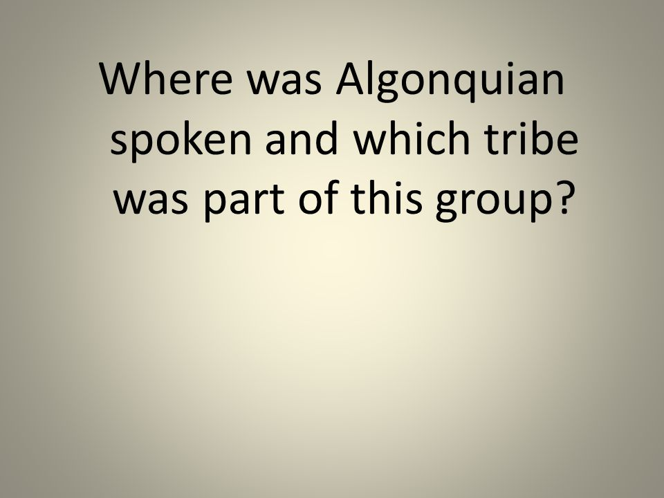 Where was Algonquian spoken and which tribe was part of this group
