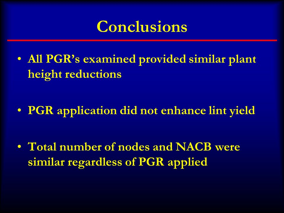Conclusions All PGR's examined provided similar plant height reductions. PGR application did not enhance lint yield.