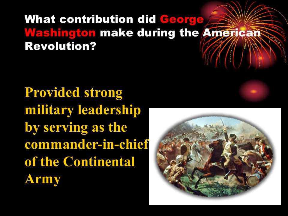 What contribution did George Washington make during the American Revolution