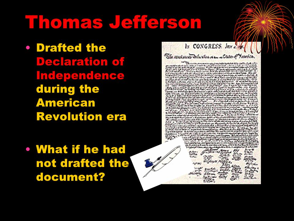 Thomas Jefferson Drafted the Declaration of Independence during the American Revolution era.