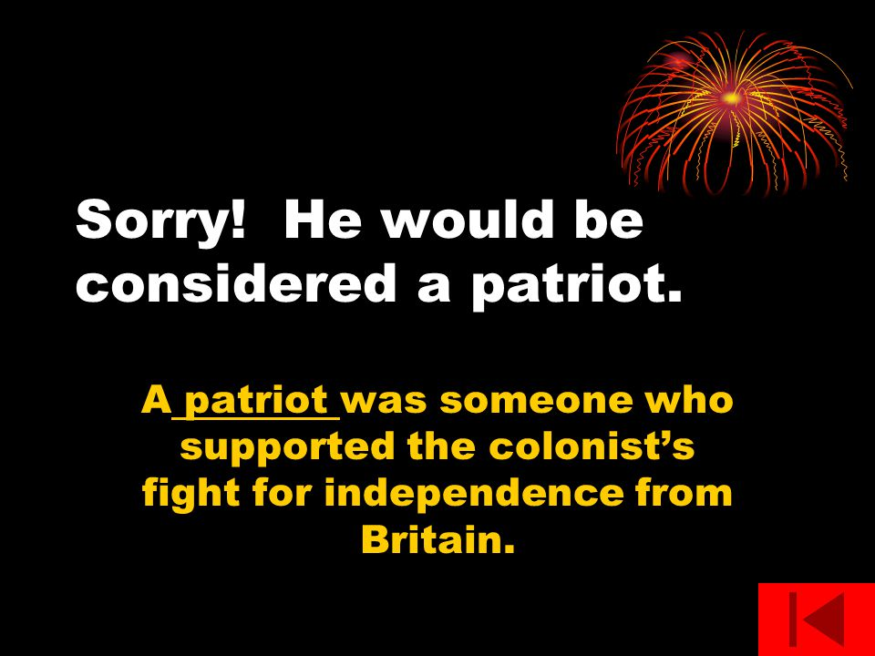 Sorry! He would be considered a patriot.