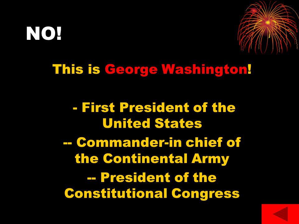NO! This is George Washington! - First President of the United States