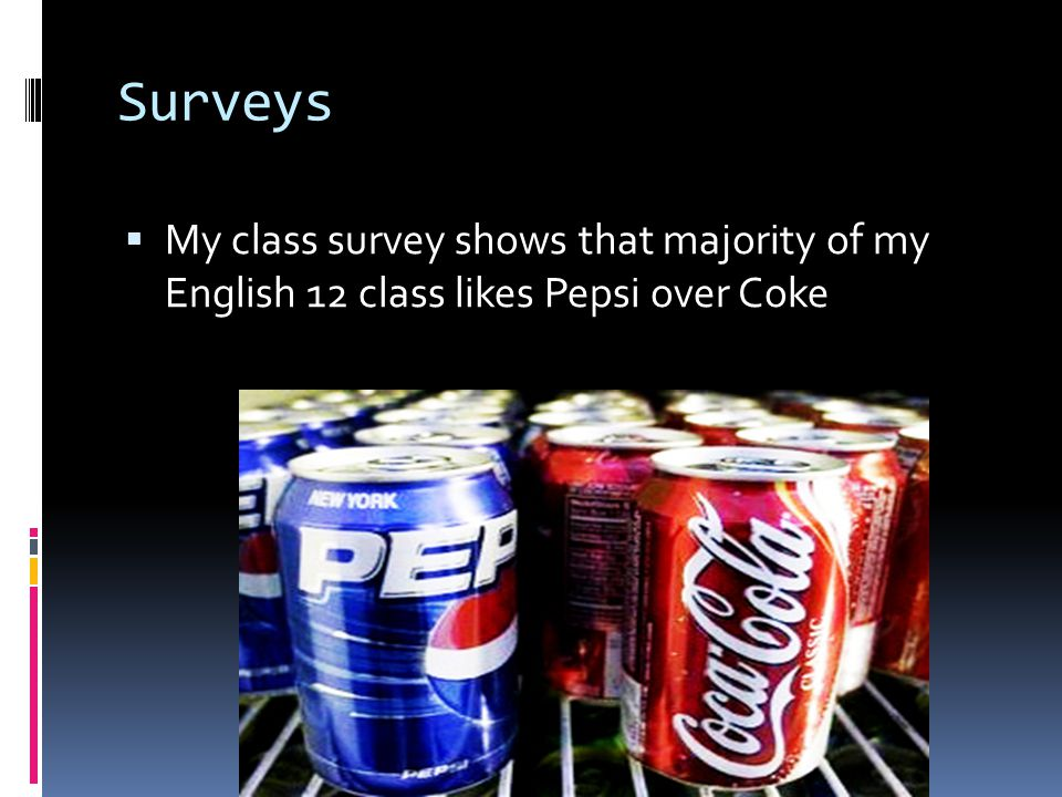 Surveys My class survey shows that majority of my English 12 class likes Pepsi over Coke
