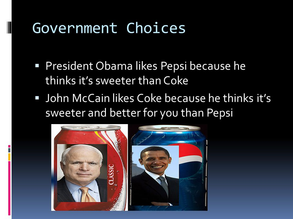 Government Choices President Obama likes Pepsi because he thinks it's sweeter than Coke.