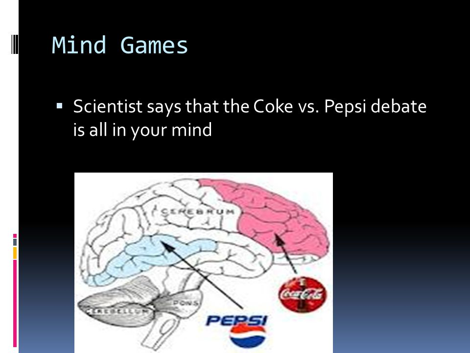 Mind Games Scientist says that the Coke vs. Pepsi debate is all in your mind