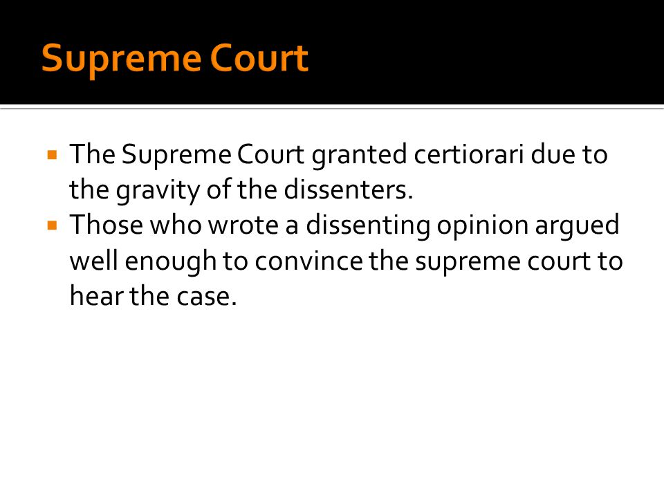 Supreme Court The Supreme Court granted certiorari due to the gravity of the dissenters.