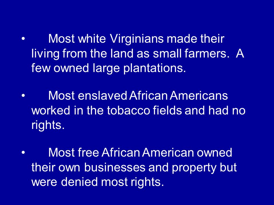 Most white Virginians made their living from the land as small farmers