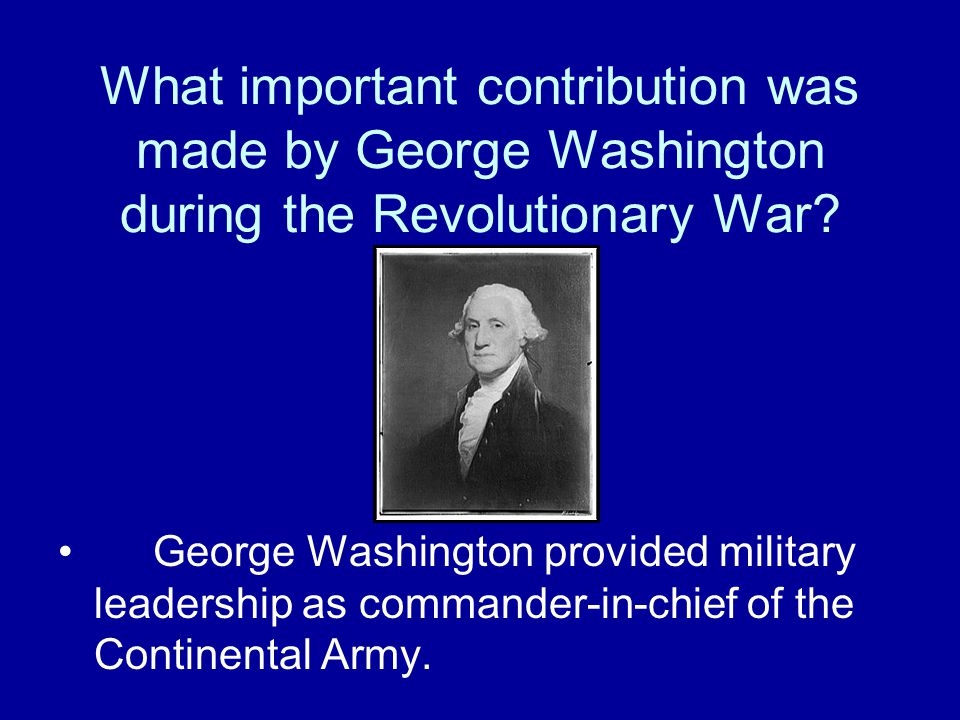 What important contribution was made by George Washington during the Revolutionary War
