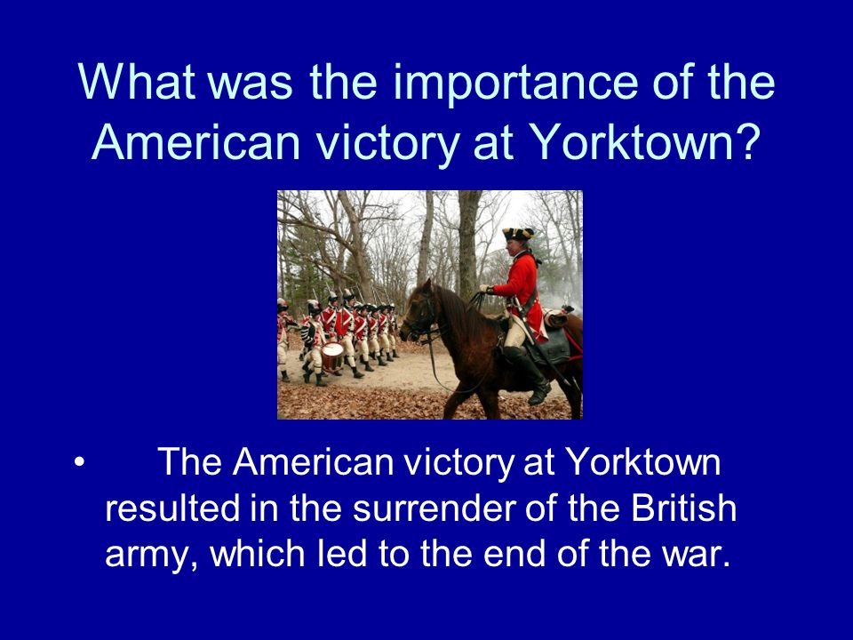 What was the importance of the American victory at Yorktown