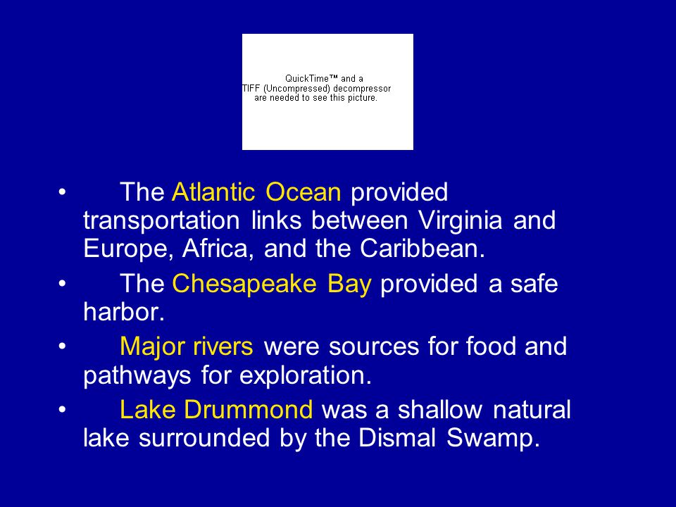 The Atlantic Ocean provided transportation links between Virginia and Europe, Africa, and the Caribbean.