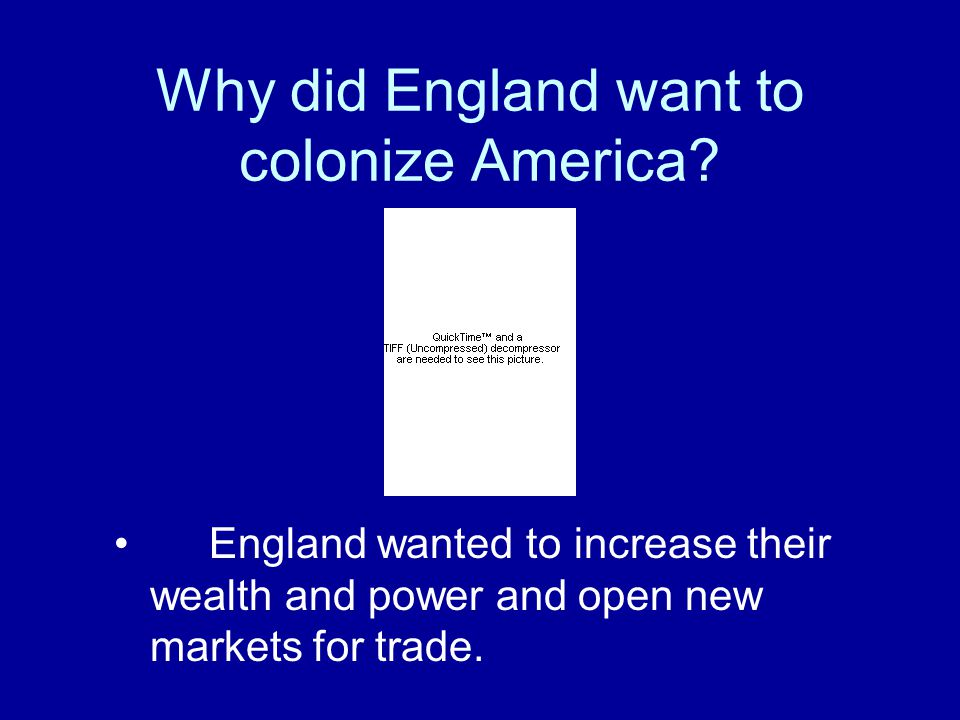 Why did England want to colonize America