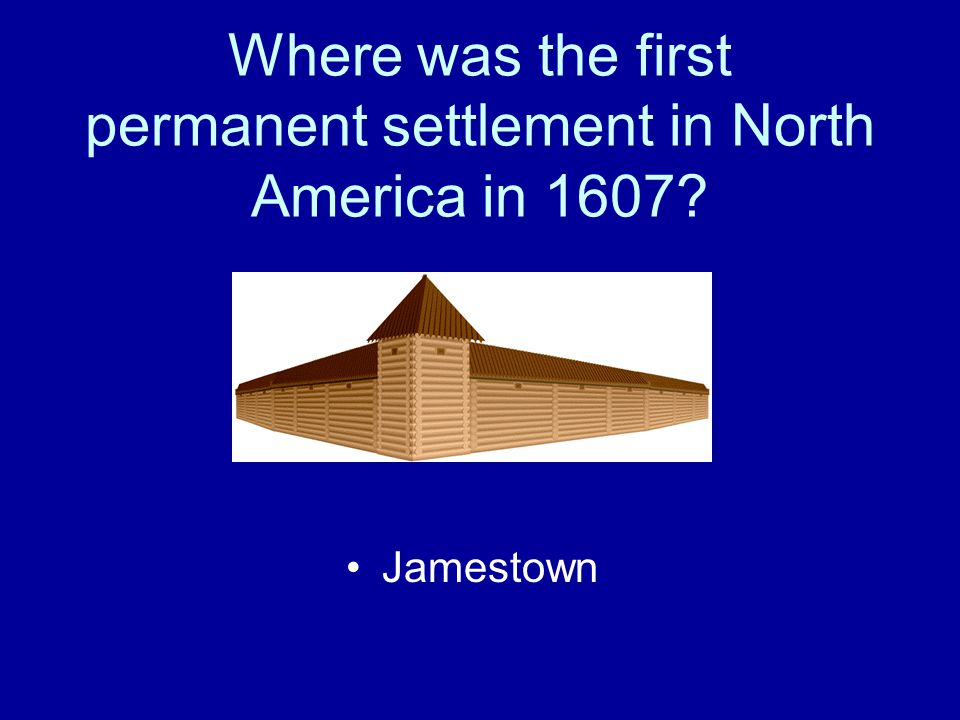 Where was the first permanent settlement in North America in 1607