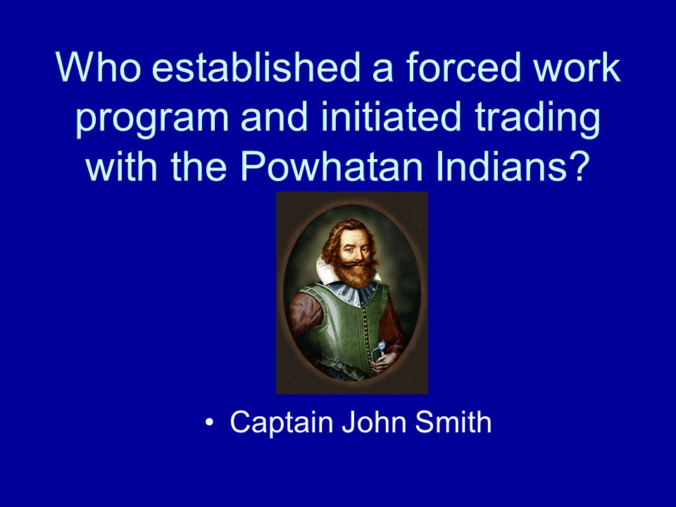 Who established a forced work program and initiated trading with the Powhatan Indians