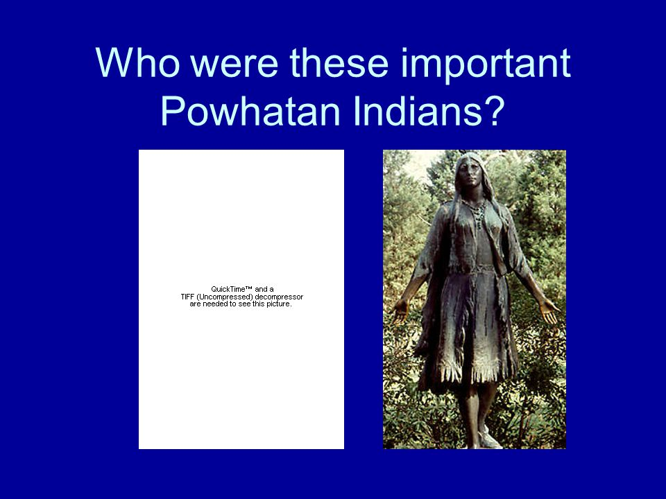 Who were these important Powhatan Indians