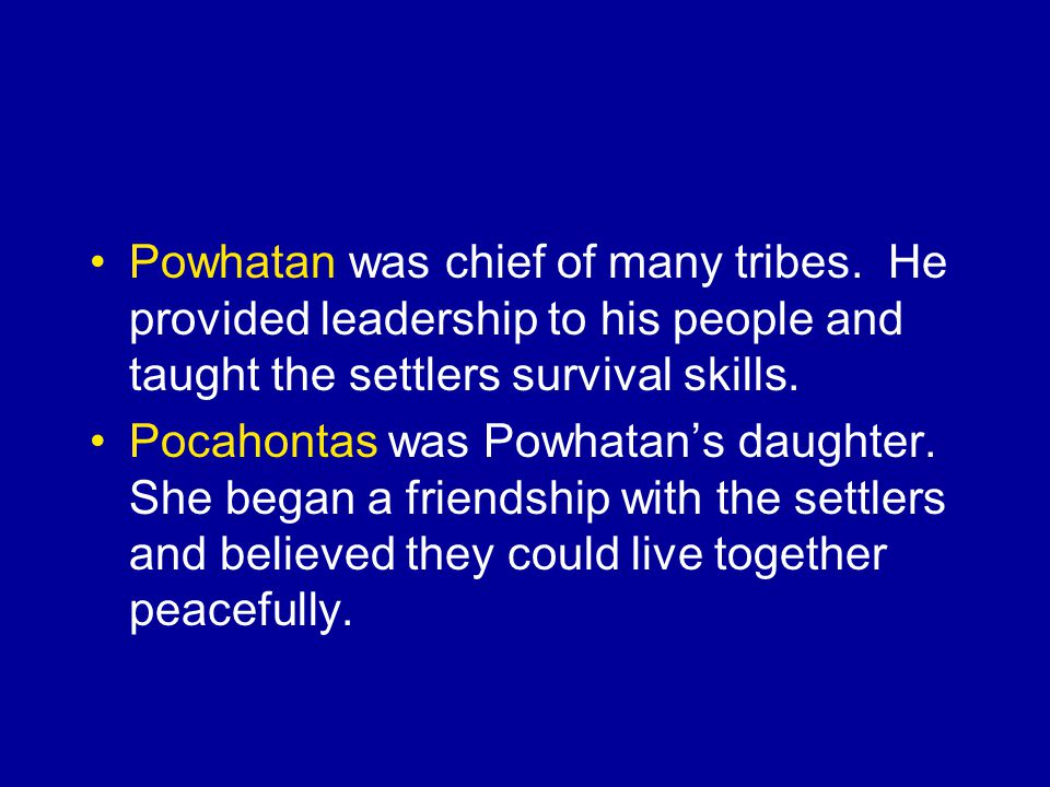 Powhatan was chief of many tribes