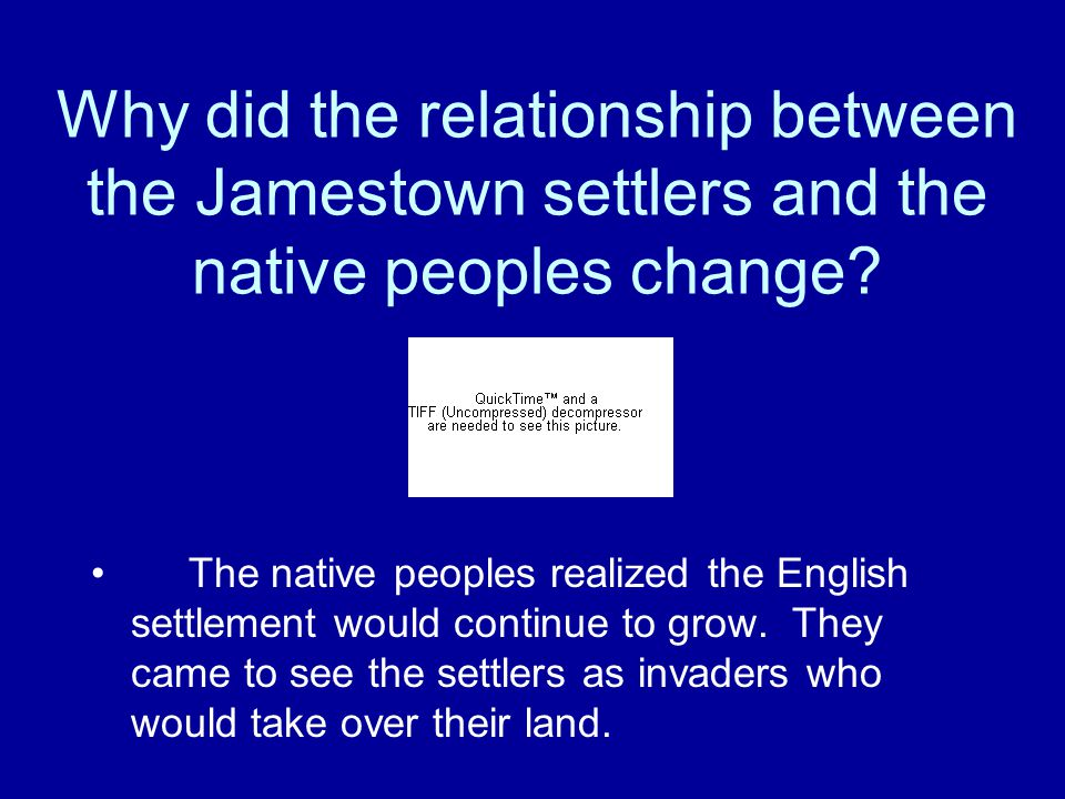Why did the relationship between the Jamestown settlers and the native peoples change