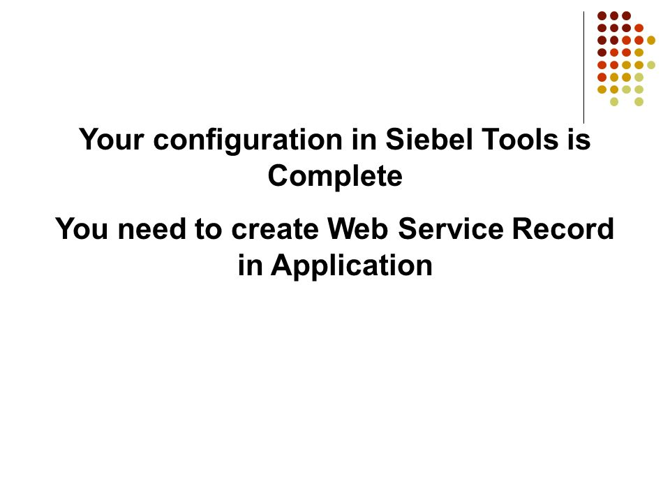 Your configuration in Siebel Tools is Complete