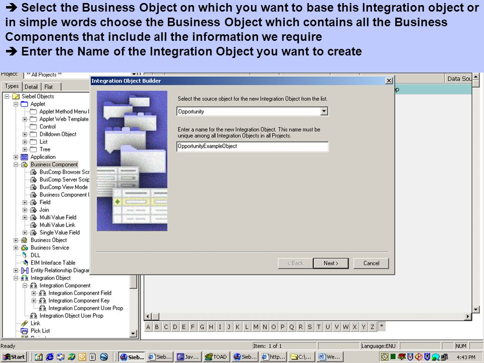  Select the Business Object on which you want to base this Integration object or in simple words choose the Business Object which contains all the Business Components that include all the information we require