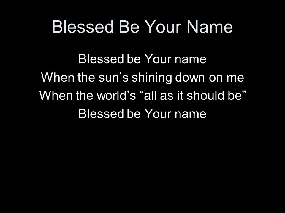 Blessed Be Your Name Blessed be Your name