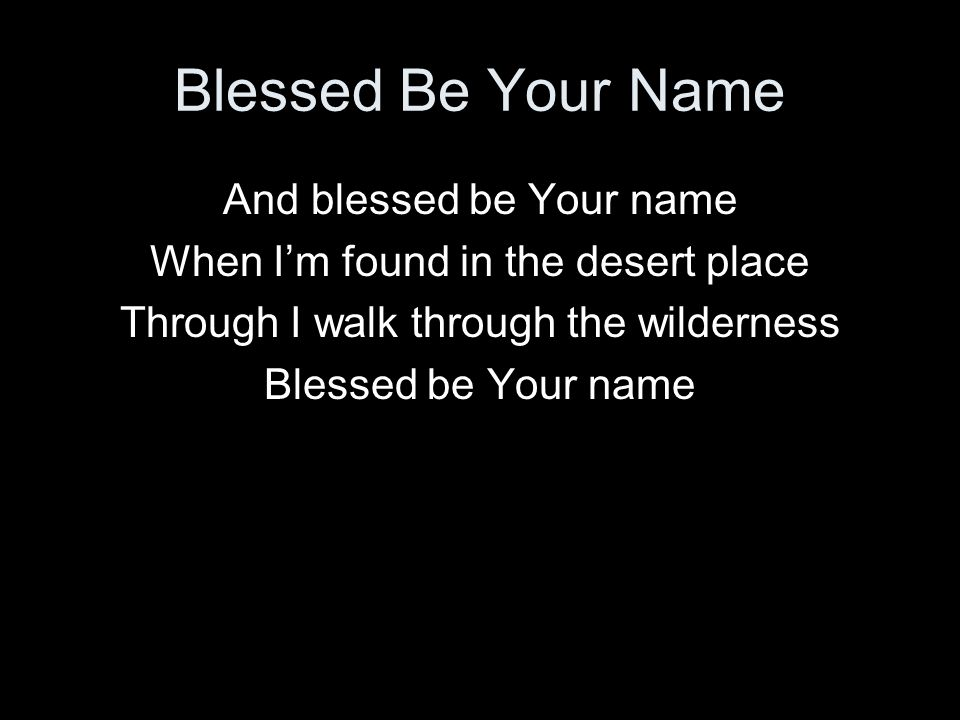 Blessed Be Your Name And blessed be Your name