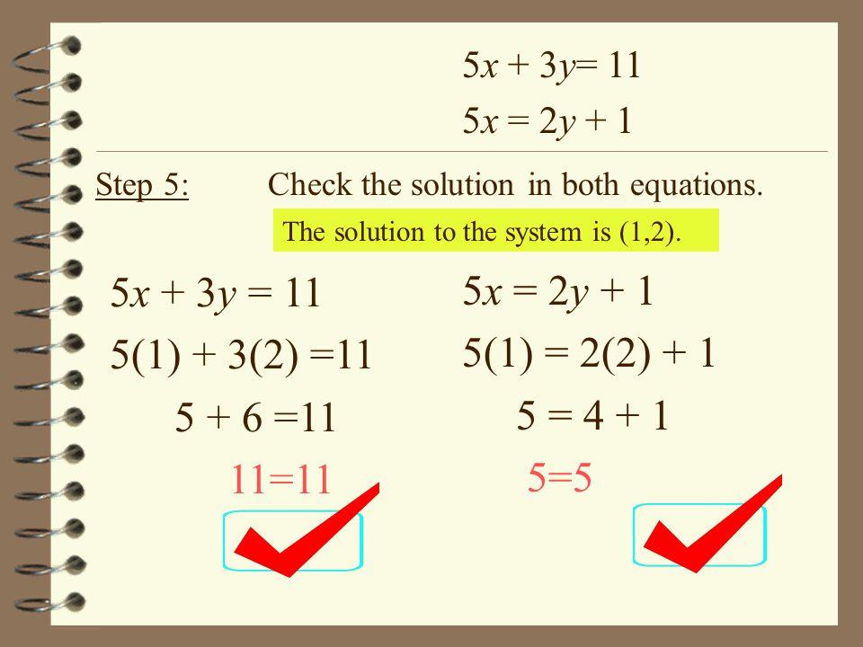 5x + 3y = 11 5x = 2y + 1 5(1) + 3(2) =11 5(1) = 2(2) + 1 5 + 6 =11