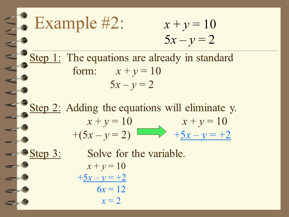 Example #2: x + y = 10. 5x – y = 2. Step 1: The equations are already in standard. form: x + y = 10.