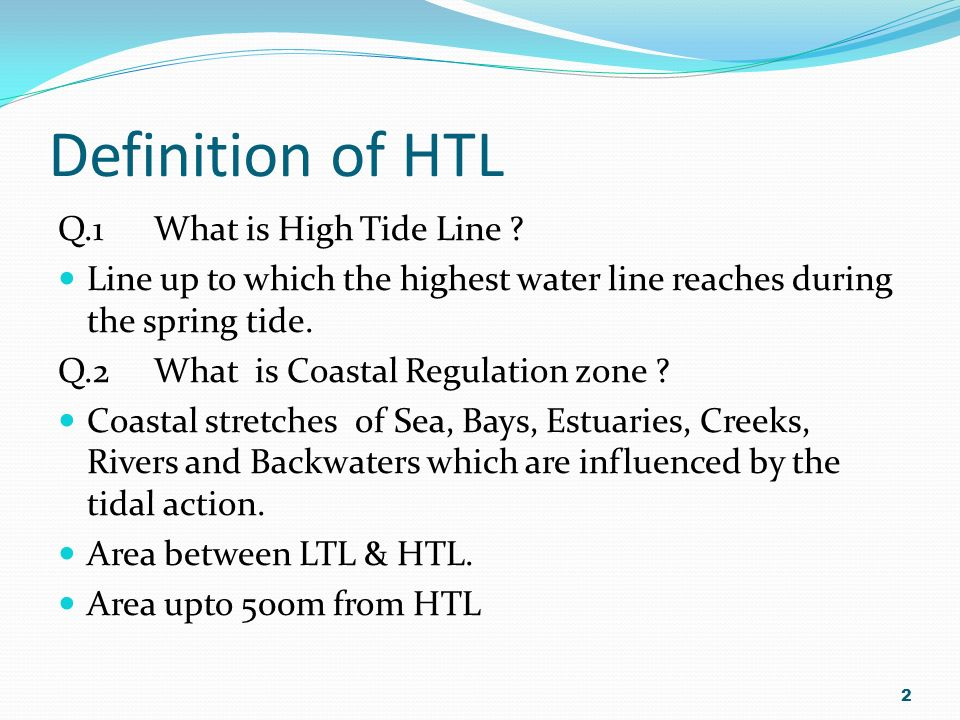 Definition of HTL Q.1 What is High Tide Line