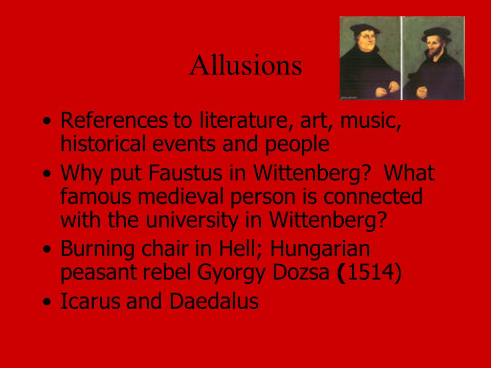 Allusions References to literature, art, music, historical events and people.