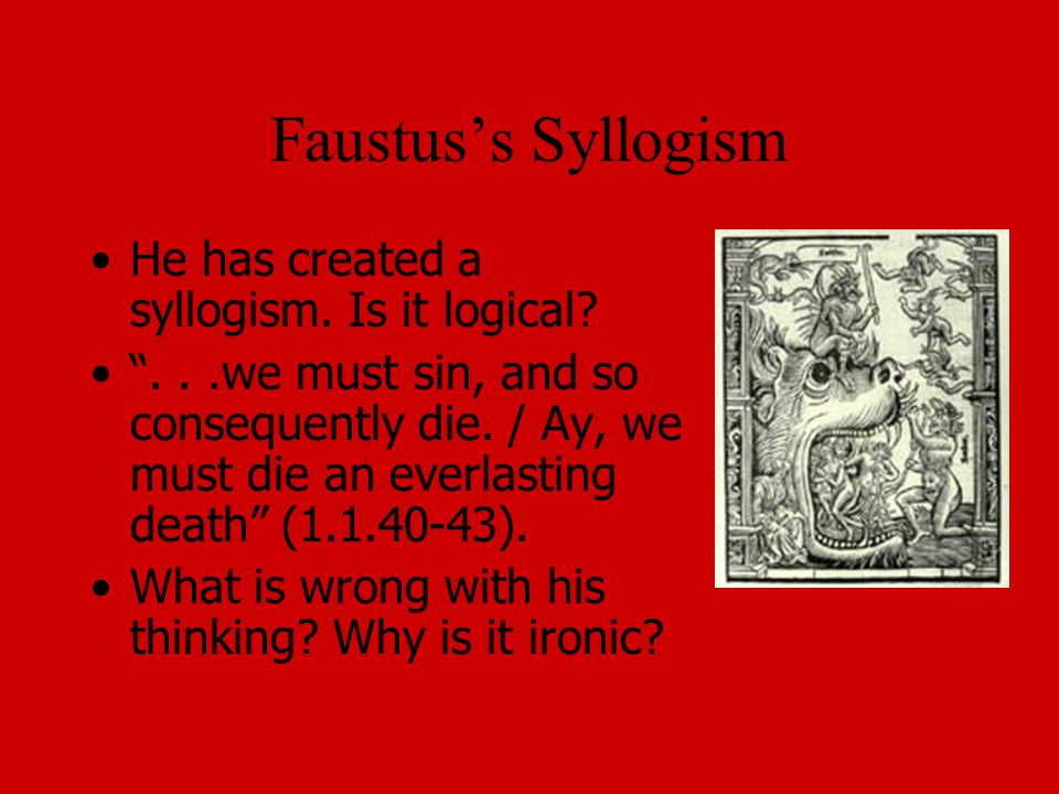 Faustus's Syllogism He has created a syllogism. Is it logical