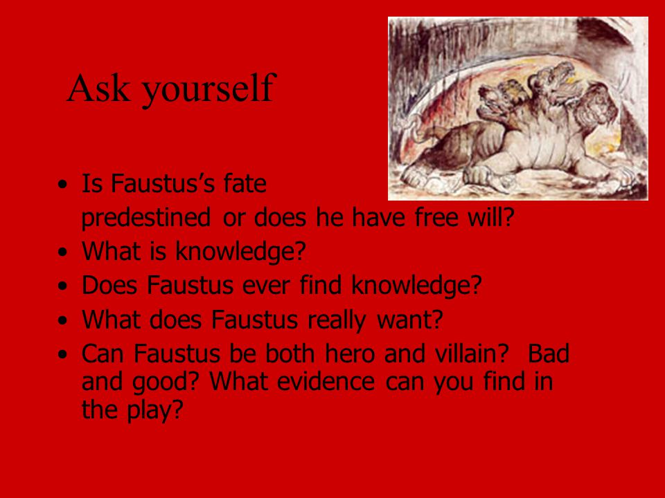 Ask yourself Is Faustus's fate predestined or does he have free will