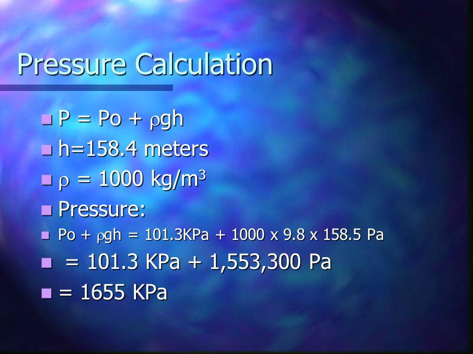 Pressure Calculation P = Po + rgh h=158.4 meters r = 1000 kg/m3