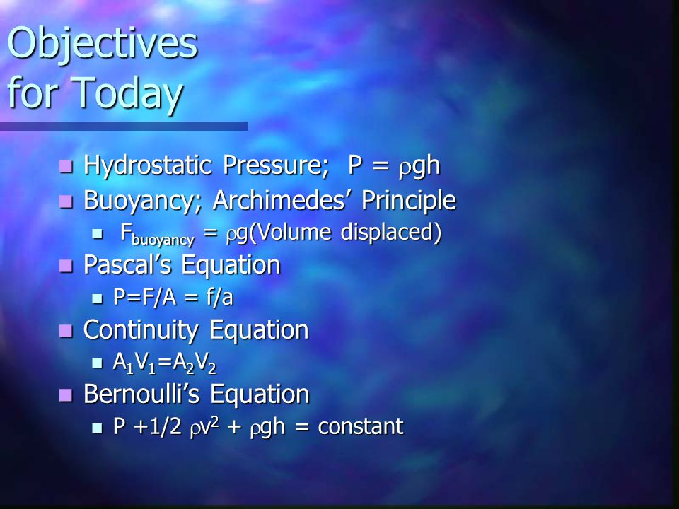 Objectives for Today Hydrostatic Pressure; P = rgh