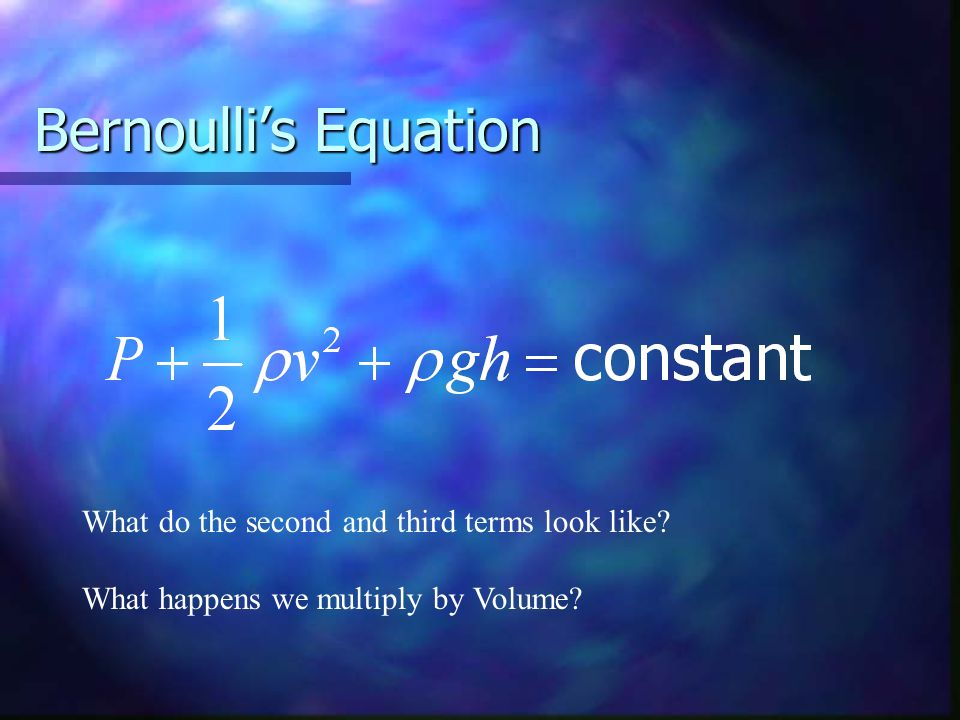 Bernoulli's Equation What do the second and third terms look like
