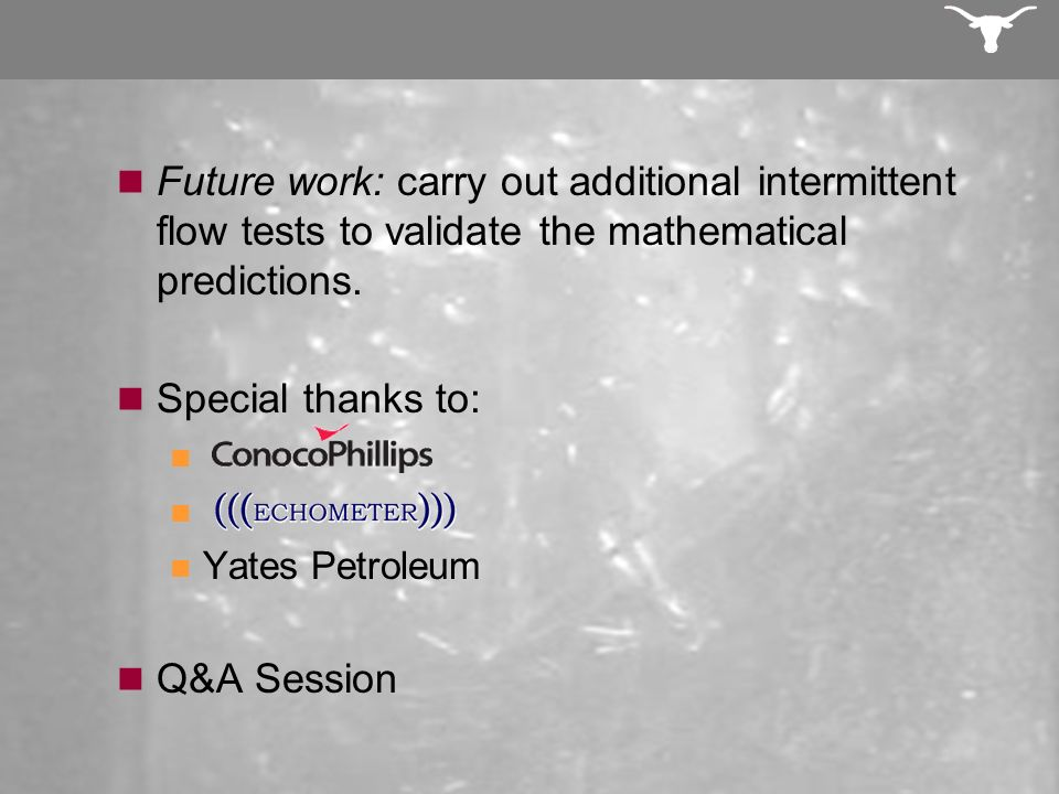 Future work: carry out additional intermittent flow tests to validate the mathematical predictions.