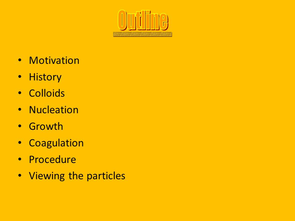 Outline Motivation History Colloids Nucleation Growth Coagulation
