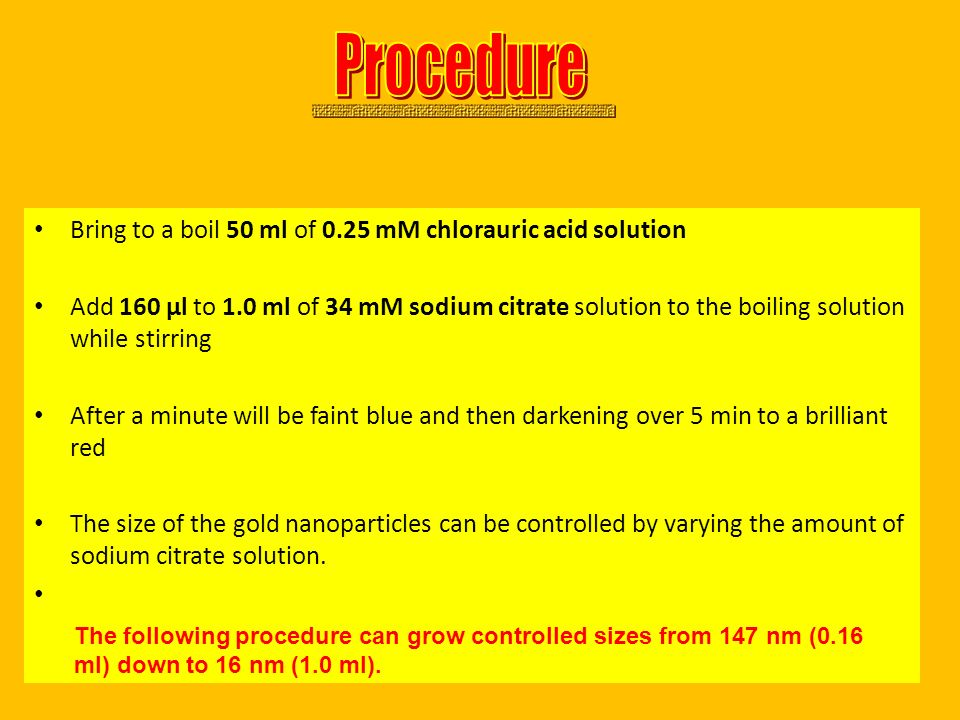 Procedure Bring to a boil 50 ml of 0.25 mM chlorauric acid solution