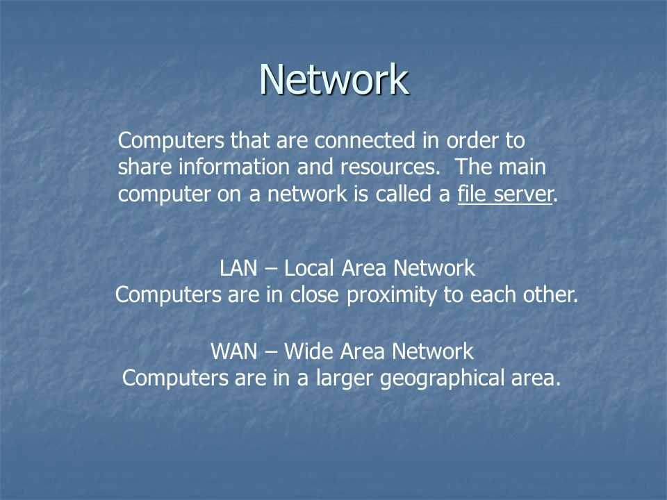 WAN – Wide Area Network Computers are in a larger geographical area.