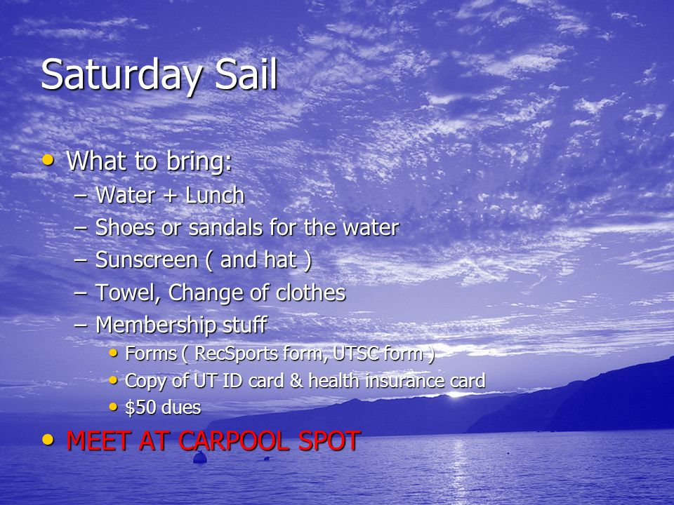 Saturday Sail What to bring: MEET AT CARPOOL SPOT Water + Lunch