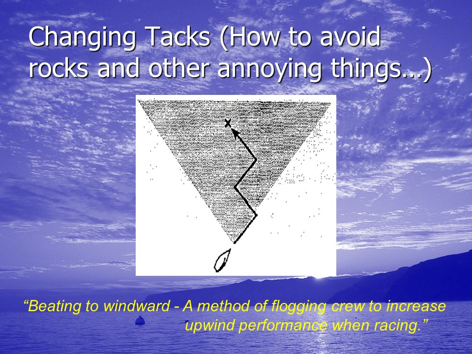 Changing Tacks (How to avoid rocks and other annoying things…)