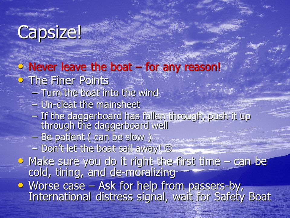 Capsize! Never leave the boat – for any reason! The Finer Points