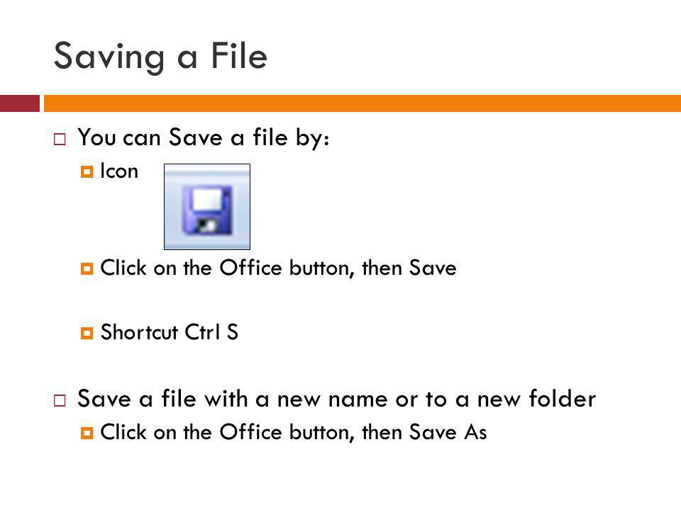 Saving a File You can Save a file by: